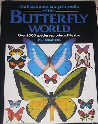 The Illustrated Encyclopedia of the Butterfly World: over 2000 species reproduced life-size