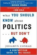 What You Should Know about Politics... But Don't by Jessamyn Conrad