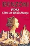 Fiora e Luís XI, Rei de França by Juliette Benzoni