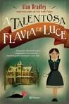 A Talentosa Flavia de Luce by Alan Bradley