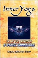 Inner-Yoga: The Art and Philosophy of Spiritual Communication