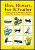 Flies, Flowers, Fur  Feather: A Guide to the Waterside Flowers, Flies and Artificial Flies of Interest to the Fisherman