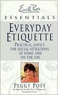 Everyday Etiquette: Practical Advice for Social Situations at Home and on the Job