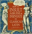 How to Insult, Abuse & Insinuate in Classical Latin