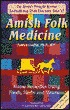 Amish Folk Medicine: Home Remedies Using Foods, Herbs and Vitamins