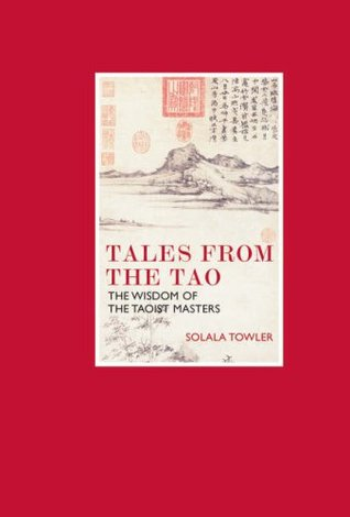 Tales from the tao the wisdom of the taoist masters by solala towler fandeluxe Image collections