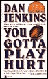 You Gotta Play Hurt by Dan Jenkins