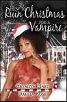 How to Ruin Christmas for a Vampire (How to Ruin, #2)