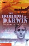 The Bombing of Darwin: The Diary of Tom Taylor, Darwin, 1942 (My Story)