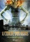A Cidade dos Ossos by Cassandra Clare