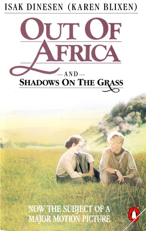 Out of Africa and Shadows on the Grass by Isak Dinesen