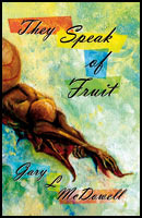 They Speak of Fruit by Gary McDowell