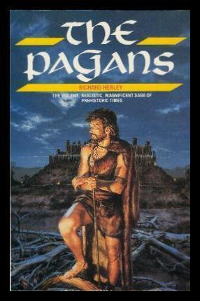 Ebook The Pagans: Stone Arrow / Flint Lord / Earth Goddess by Richard Herley DOC!