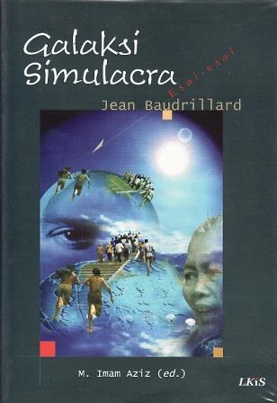 Galaksi Simulacra: Esai-Esai Jean Baudrillard