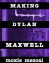 Making Dylan Maxwell