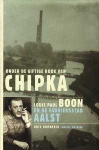 Onder De Giftige Rook Van Chipka: Louis Paul Boon In De Fabrieksstad Aalst