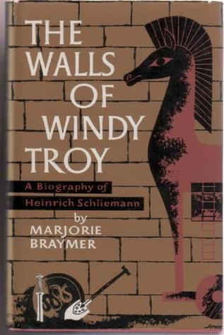 The Walls of Windy Troy: a Biography of Heinrich Schliemann