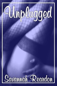 Unplugged by Savannah Reardon