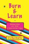 Burn & Learn, Memoirs of the Cenozoic Era: A Novel