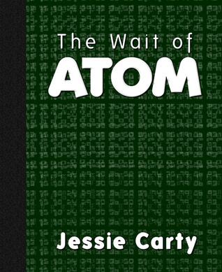 The Wait of Atom by Jessie Carty