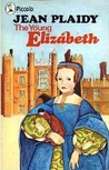 The Young Elizabeth by Jean Plaidy