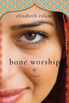 Bone Worship by Elizabeth Eslami