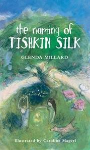 The Naming of Tishkin Silk by Glenda Millard