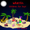 WANTED: Children For Toys