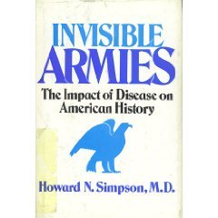 Invisible Armies: The Impact of Disease on American History