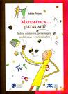 Matemática... ¿Estás ahí?: Sobre números, personajes, problemas y curiosidades