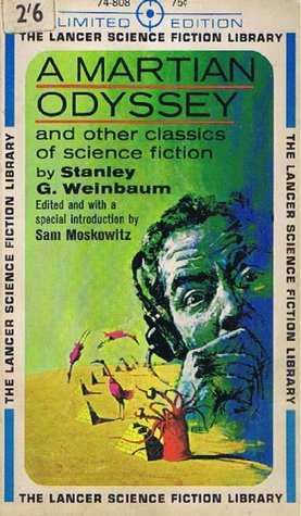 A Martian Odyssey and Other Classics of Science Fiction by Stanley G. Weinbaum