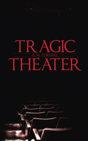 Tragic Theater by G.M. Coronel