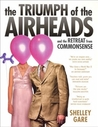 The Triumph Of The Airheads: And The Retreat From Commonsense