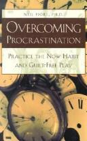 Overcoming Procrastination: Practice the Now Habit and Guilt-Free Play