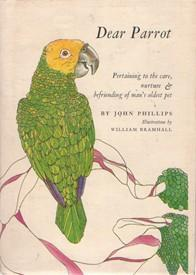 Dear Parrot: Pertaining to the Care, Nurture & Befriending of Man's Oldest Pet