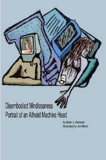 Disembodied Mindlessness Portrait of an Atheist Machinehead