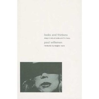 Looks And Frictions: Essays In Cultural Studies And Film Theory