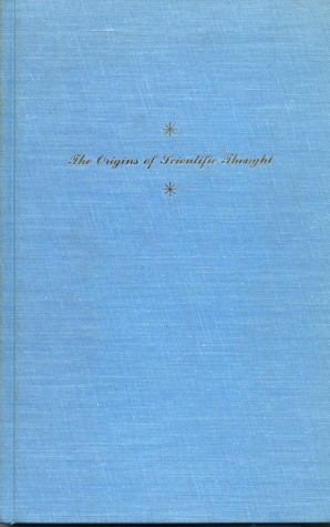 Origins of Scientific Thought from Anaximander to Proclus, 600 B.C. to 300 A.D.
