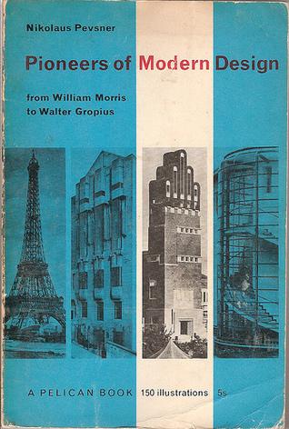 Pioneers Of Modern Architecture pioneers of modern design: from william morris to walter gropius