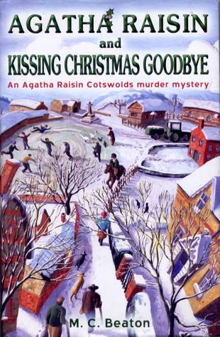 Agatha Raisin and Kissing Christmas Goodbye by M.C. Beaton