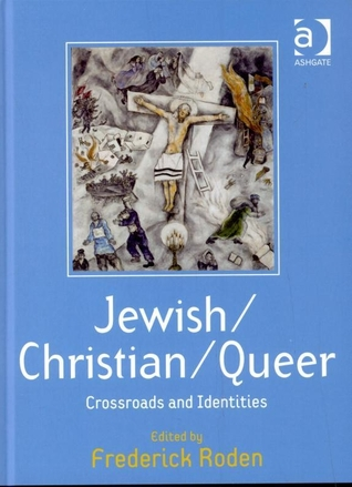 Jewish/Christian/Queer: Crossroads and Identities (Queer Interventions)