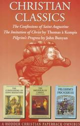 Christian Classics: The Confessions of Saint Augustine; The Imitation of Christ; Pilgrims Progress