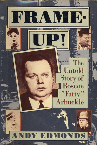 Frame-Up!: The Untold Story of Roscoe Fatty Arbuckle