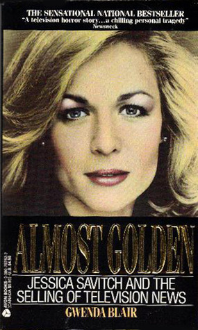 Almost Golden: Jessica Savitch and the Selling of Television News