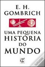 Uma Pequena História do Mundo by E.H. Gombrich