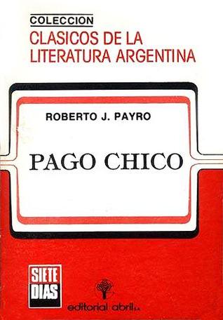 Colección Clásicos de la Literatura Argentina, Vol. 1: Pago Chico