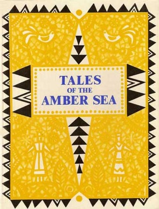 Tales Of The Amber Sea: Fairy Tales Of The Peoples Of Estonia, Latvia And Lithuania
