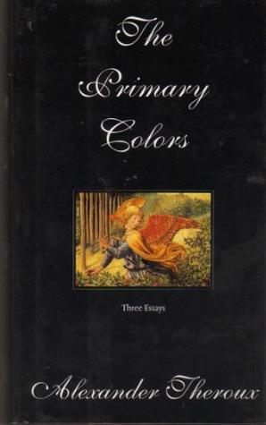 the primary colors three essays by alexander theroux - Primary Colors Book