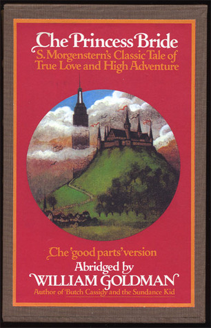"The Princess Bride: S. Morgenstern's Classic Tale of True Love and High Adventure: The ""Good Parts"" Version"