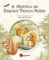 A História do Esquilo Trinca-Nozes by Beatrix Potter
